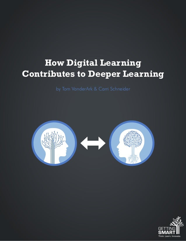 How Digital Learning Contributes to Deeper Learning by Tom VanderArk & Carri Schneider