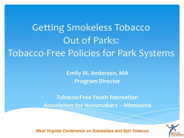 Getting Smokeless Tobacco            Out of Parks:Tobacco-Free Policies for Park Systems                    Emily M. Ander...