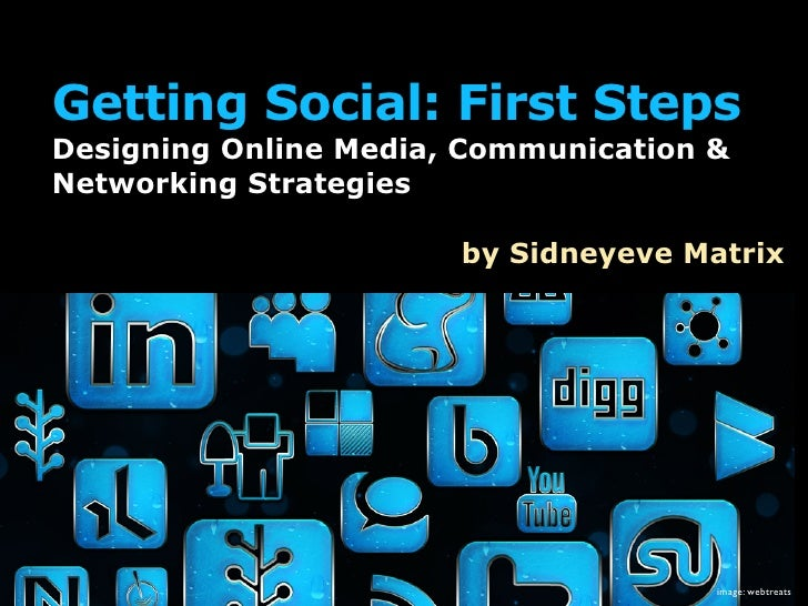 Getting Social: First Steps Designing Online Media, Communication & Networking Strategies                         by Sidne...