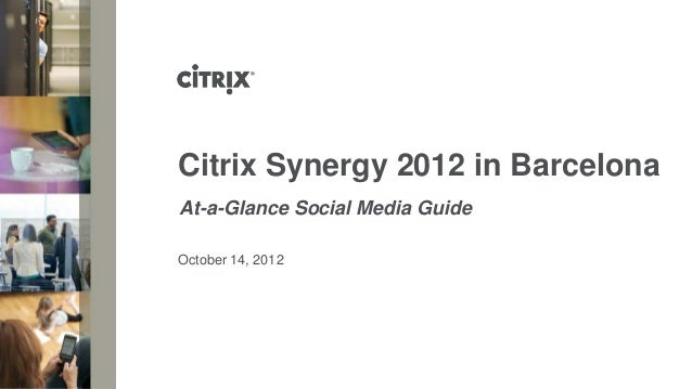 Citrix Synergy 2012 in BarcelonaAt-a-Glance Social Media GuideOctober 14, 2012