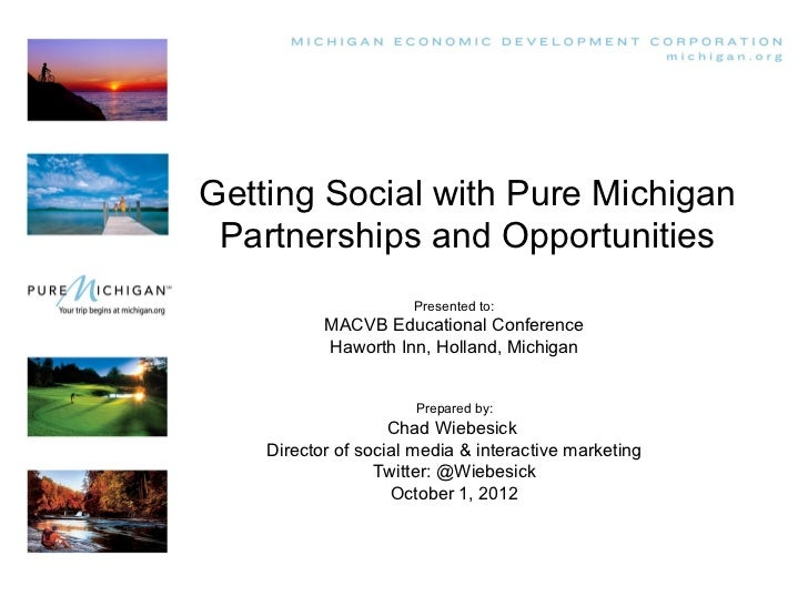 Getting Social with Pure Michigan Partnerships and Opportunities                      Presented to:           MACVB Educat...
