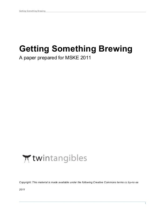 Getting Something Brewing Getting Something Brewing A paper prepared for MSKE 2011 Copyright: This material is made availa...