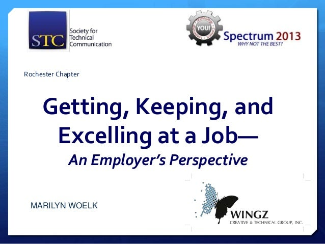 Rochester Chapter     Getting, Keeping, and      Excelling at a Job—             An Employer's Perspective MARILYN WOELK