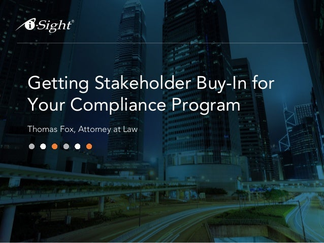 Getting Stakeholder Buy-In for Your Compliance Program Thomas Fox, Attorney at Law