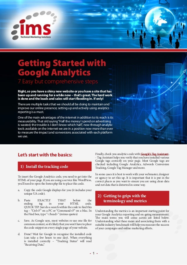Let's start with the basics: 1)	 Install the tracking code To insert the Google Analytics code, you need to get into the H...