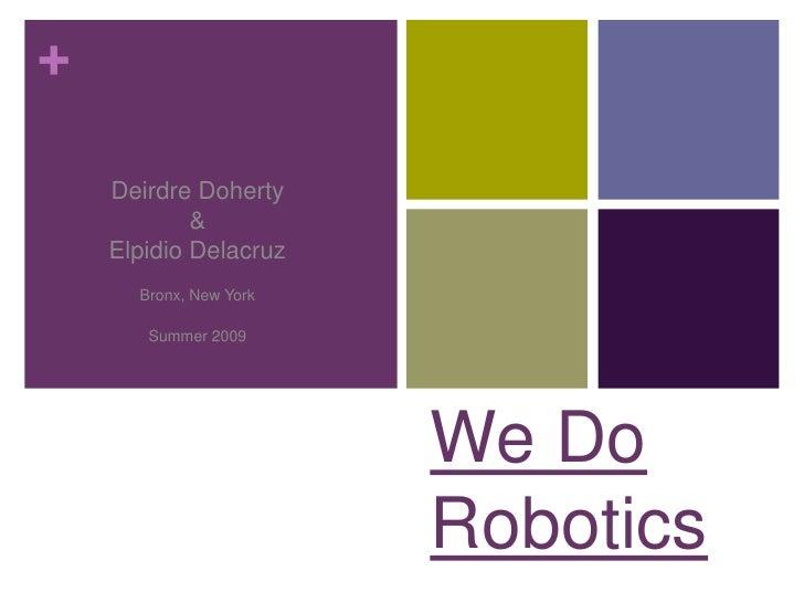 Deirdre Doherty<br />&<br />Elpidio Delacruz<br />Bronx, New York<br />Summer 2009<br />We Do Robotics<br />