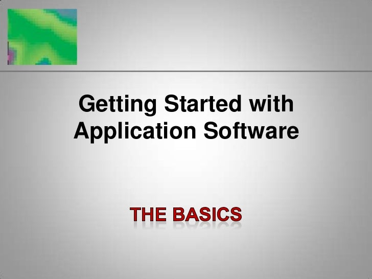 Getting Started with Application Software<br />The Basics<br />