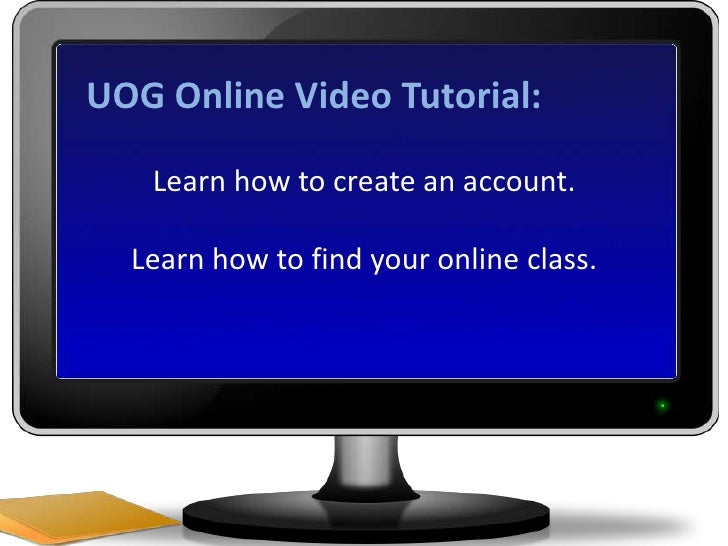 UOG Online Video Tutorial:<br />Learn how to create an account.<br />Learn how to find your online class.<br />