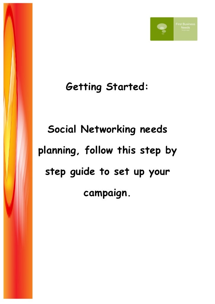 Getting Started: Social Networking needsplanning, follow this step by step guide to set up your         campaign.