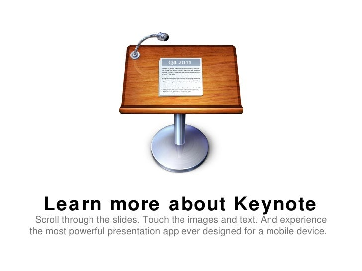 Learn more about Keynote  Scroll through the slides. Touch the images and text. And experiencethe most powerful presentati...