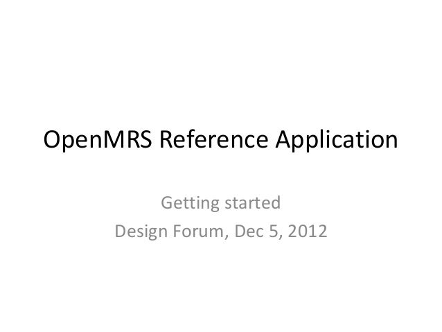 OpenMRS Reference Application          Getting started     Design Forum, Dec 5, 2012