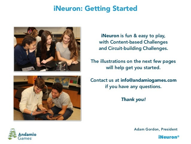 iNeuron® iNeuron: Getting Started Adam Gordon, President iNeuron is fun & easy to play, with Content-based Challenges and ...