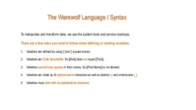 The Warewolf Language / Syntax To manipulate and transform data, we use the system tools and service mashups. There are a ...