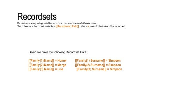 RecordsetsRecordsets are repeating variables which can have a number of different uses. The notion for a Recordset Variabl...