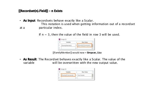[[Recordset(n).Field]] – n Exists • As Input: Recordsets behave exactly like a Scalar. This notation is used when getting ...