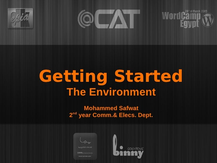 Getting Started   The Environment          Mohammed Safwat    2nd year Comm.& Elecs. Dept.