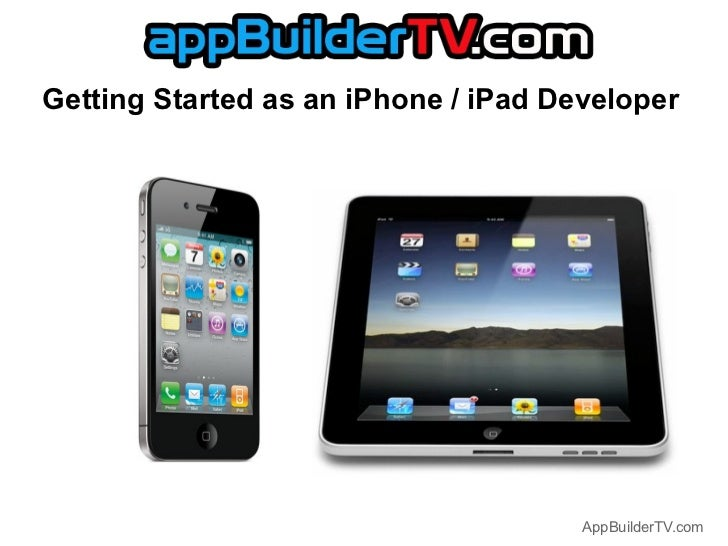 Getting Started as an iPhone / iPad Developer                                      AppBuilderTV.com