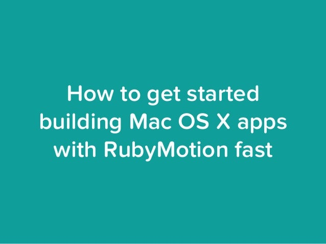How to get started building Mac OS X apps with RubyMotion fast