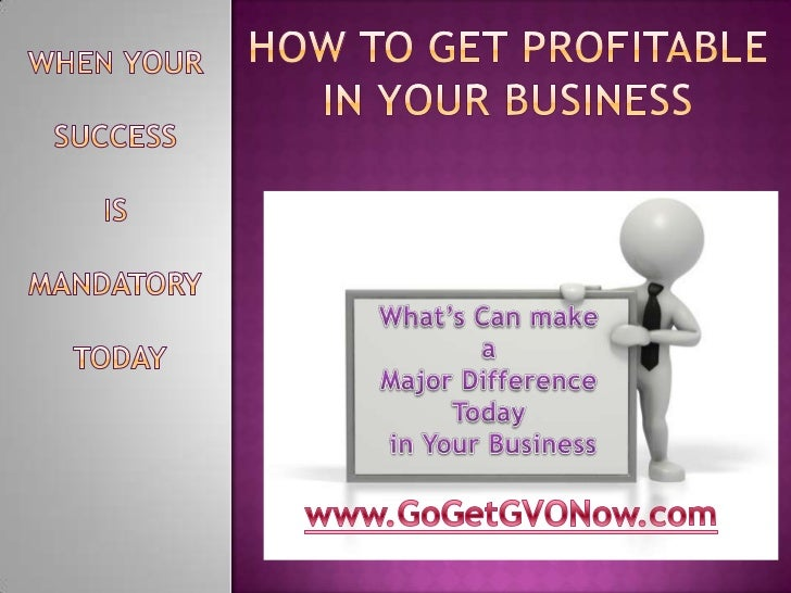 When Your <br />Success <br />Is <br />Mandatory<br /> Today<br />How to Get Profitable In Your Business<br />What's Can m...