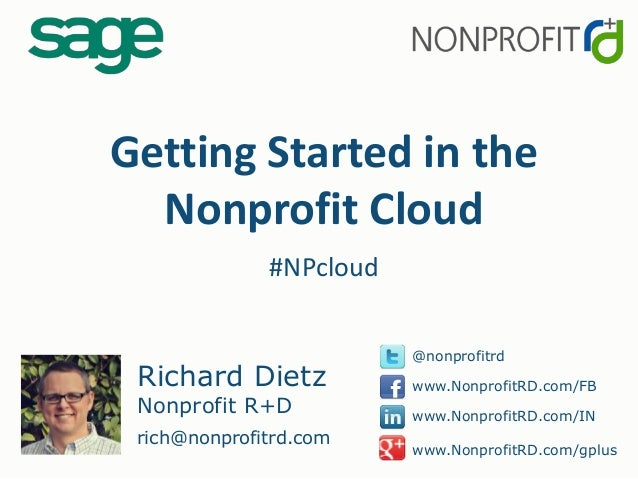 Getting Started in theNonprofit Cloud#NPcloudRichard DietzNonprofit R+Drich@nonprofitrd.com@nonprofitrdwww.NonprofitRD.com...