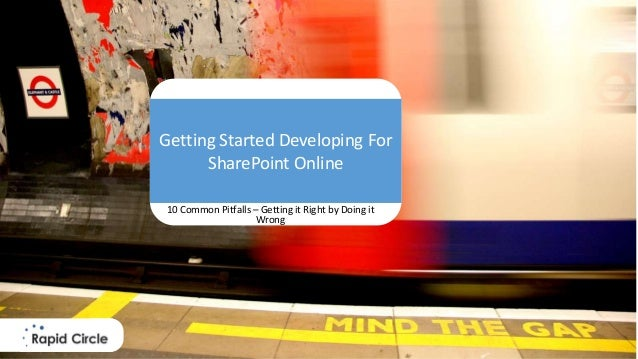 Getting Started Developing For SharePoint Getting Started Developing For SharePoint Online 10 Common Pitfalls – Getting it...
