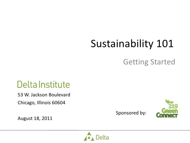 Sustainability 101 Getting Started <ul><li>53 W. Jackson Boulevard </li></ul><ul><li>Chicago, Illinois 60604 </li></ul><ul...