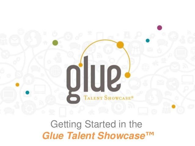 Getting Started in the Glue Talent Showcase™