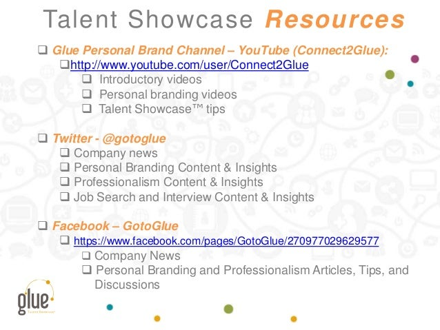 Talent Showcase Resources  Glue Personal Brand Channel – YouTube (Connect2Glue): http://www.youtube.com/user/Connect2Glu...