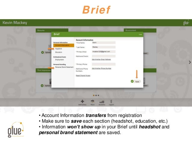 Brief • Account Information transfers from registration • Make sure to save each section (headshot, education, etc.) • Inf...