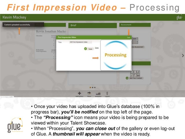 First Impression Video – Processing • Once your video has uploaded into Glue's database (100% in progress bar), you'll be ...