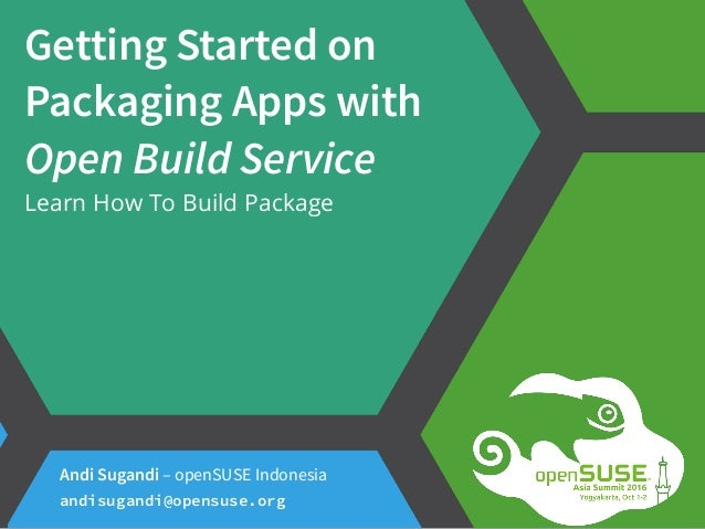 Getting Started on Packaging Apps with Open Build Service Learn How To Build Package Andi Sugandi – openSUSE Indonesia and...