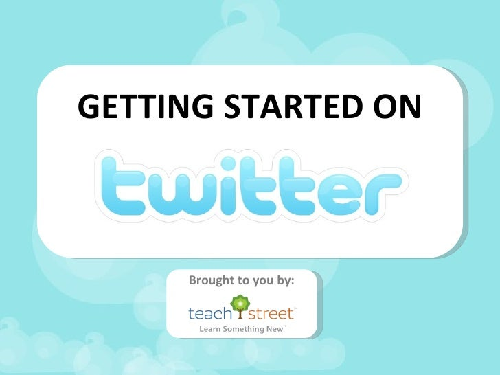 GETTING STARTED ON Brought to you by: