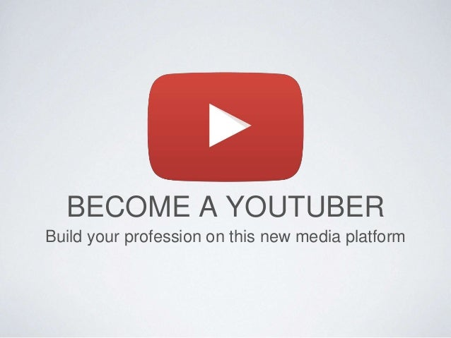 BECOME A YOUTUBER Build your profession on this new media platform