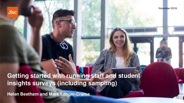 Getting started with running staff and student insights surveys (including sampling) November 2018 Helen Beetham and Mark ...