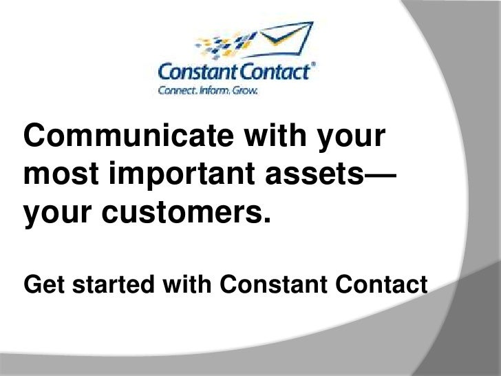 Communicate with your most important assets—your customers.Get started with Constant Contact<br />