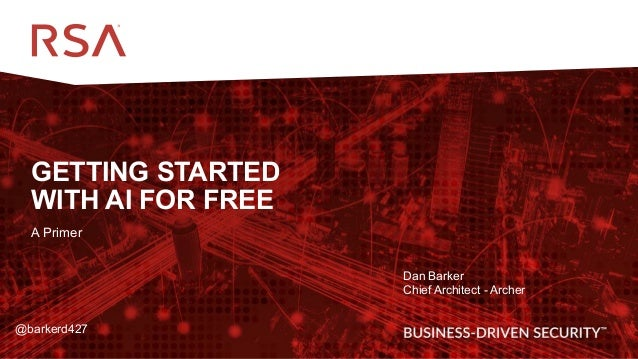 1 GETTING STARTED WITH AI FOR FREE A Primer Dan Barker Chief Architect - Archer @barkerd427