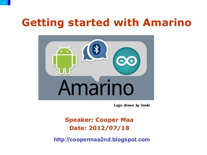 1    Getting started with Amarino                            Logo drawn by honki            Speaker: Cooper Maa           ...