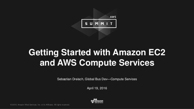 © 2016, Amazon Web Services, Inc. or its Affiliates. All rights reserved. Sebastian Dreisch, Global Bus Dev—Compute Servic...