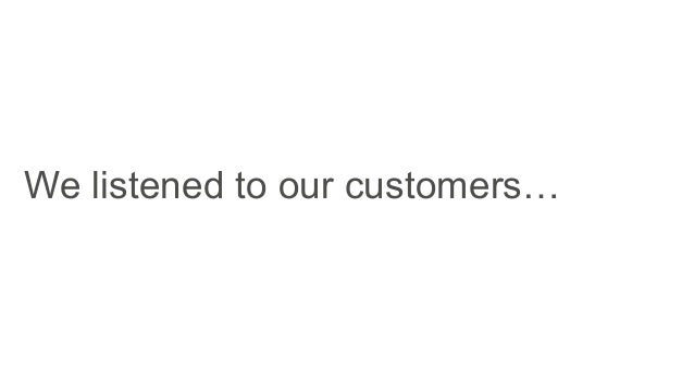We listened to our customers…