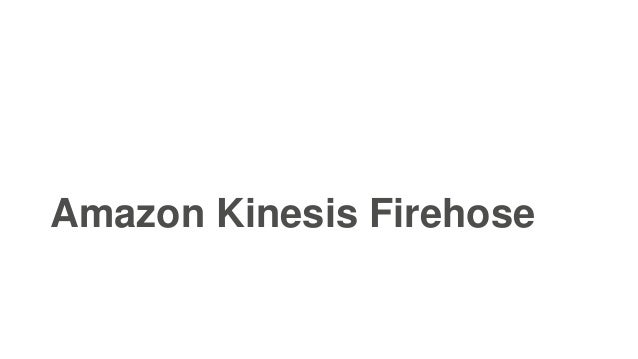 Amazon Kinesis Firehose