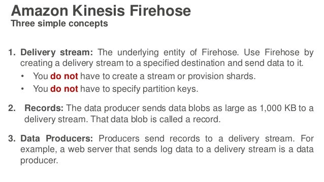 1. Delivery stream: The underlying entity of Firehose. Use Firehose by creating a delivery stream to a specified destinati...