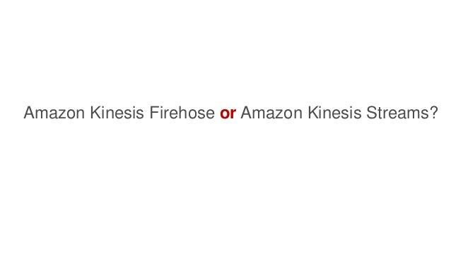 Amazon Kinesis Firehose or Amazon Kinesis Streams?