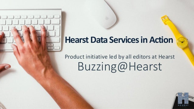 HearstDataServicesinAction Product initiative led by all editors at Hearst Buzzing@Hearst