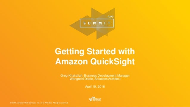 © 2016, Amazon Web Services, Inc. or its Affiliates. All rights reserved. April 19, 2016 Getting Started with Amazon Quick...