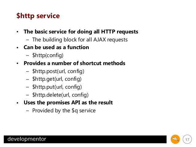 $http service • The basic service for doing all HTTP requests – The building block for all AJAX requests • Can be used as ...