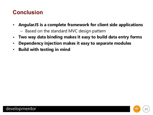 Conclusion • AngularJS is a complete framework for client side applications – Based on the standard MVC design pattern • T...