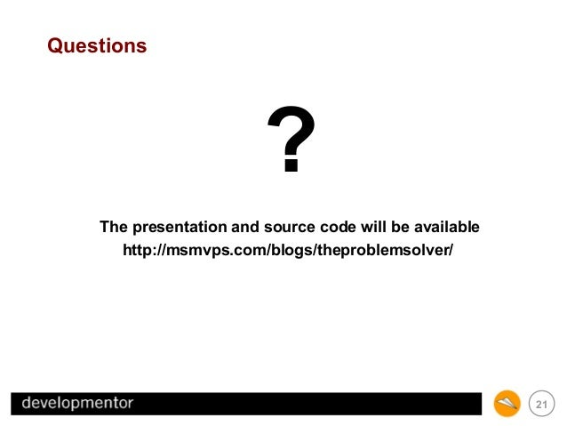 Questions  ? The presentation and source code will be available http://msmvps.com/blogs/theproblemsolver/  21