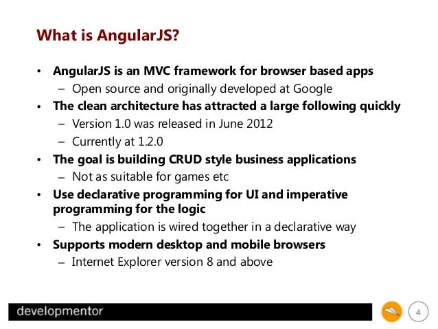 What is AngularJS? • AngularJS is an MVC framework for browser based apps – Open source and originally developed at Google...