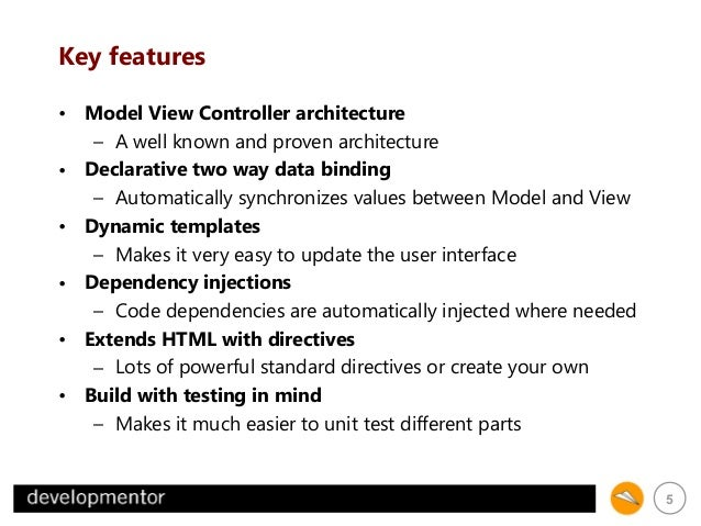 Key features • Model View Controller architecture – A well known and proven architecture • Declarative two way data bindin...