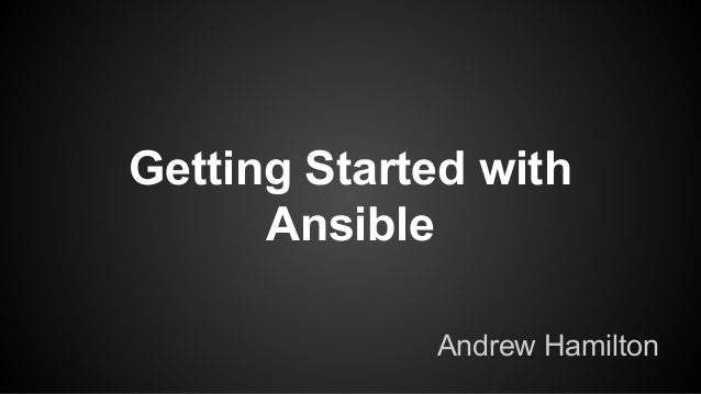 Getting Started with Ansible Andrew Hamilton